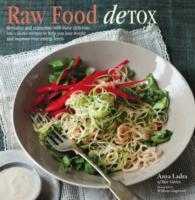 Raw Food Detox : Revitalize and Rejuvenate with These Delicious Low-Calorie Recipes to Help You Lose Weight and Improve Your Energy Levels