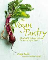 The Vegan Pantry : 60 Naturally Delicious Recipes for Modern Vegan Food