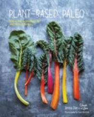 Plant-Based Paleo : Protein-rich vegan recipes for well-being and vitality