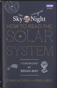 Sky at Night: How to Read the Solar System : A Guide to the Stars and Planets -- Hardback