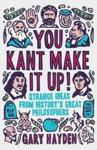 You Kant Make It Up : Strange Ideas from History's Great Philosophers