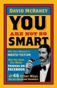You are Not So Smart : Why Your Memory is Mostly Fiction, Why You Have Too Many Friends on Facebook and -- Paperback