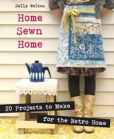 Home Sewn Home : 20 Projects to Make for the Retro Home
