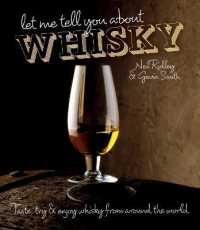 Let Me Tell You about Whisky : Taste, Try and Enjoy Whisky from around the World -- Hardback