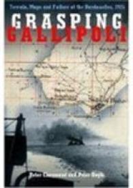 Grasping Gallipoli : Terrain, Maps and Failure at the Dardanelles, 1915