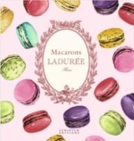Macarons: the Recipes : By Laduree -- Hardback