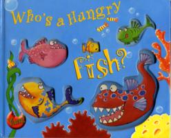 Who's a Hungry Fish? (Yum!) -- Board book