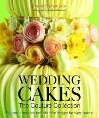 Wedding Cakes: the Couture Collection : Elegant, Unique and Beautiful Cake Designs for Every Season -- Hardback