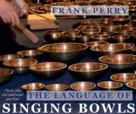 The Language of Singing Bowls : How to Choose, Play and Understand Your Bowl