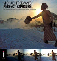 Perfect Exposure : The Professional Guide to Capturing Perfect Digital Photographs -- Paperback