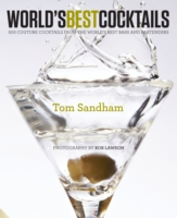 World's Best Cocktails : 500 Couture Cocktails from the World's Best Bars and Bartenders -- Hardback