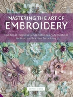 Mastering the Art of Embroidery : Traditional Techniques and Contemporary Applications for Hand and Machine Embroi -- Hardback