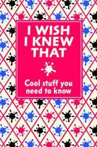 I Wish I Knew That : Cool Stuff You Need to Know -- Hardback