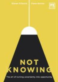 Not Knowing : The Art of Turning Uncertainty into Possibility