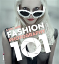 Fashion Photography 101 : A Complete Course for the New Fashion Photographers -- Paperback