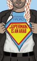 Superman is an Arab : On God, Marriage, Macho Men and Other Disastrous Inventions -- Paperback