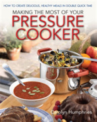Making the Most of Your Pressure Cooker : How to Create Healthy Meals in Double Quick Time -- Paperback