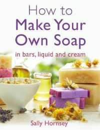 How to Make Your Own Soap : ... in Traditional Bars, Liquid or Cream -- Paperback