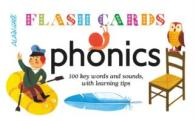 Phonics : 100 Key Words and Sounds, with Learning Tips (Flash Cards) -- Book