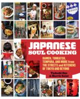 Japanese Soul Cooking : Ramen, Tonkatsu, Tempura and More from the Streets and Kitchens of Tokyo and Bey -- Hardback