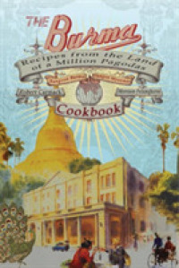 The Burma Cookbook : Recipes from the Land of a Million Pagodas: from Rangoon Burma to Yangon Myanmar