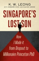 Singapore&#039;s Lost Son: How I Made it from Drop Out to Millionaire Phd -- Paperback
