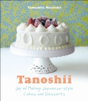 Tanoshii : Joy of Making Japanese-style Cakes & Desserts