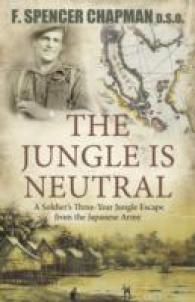 The Jungle is Neutral : A Soldier's Three Year Escape from the Japanese Army -- Paperback