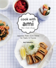 Cook with Ami : Plan - Cook - Enjoy: Japanese Home-Style Dishes for Family & Friends