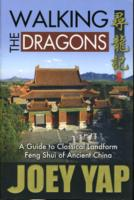Walking the Dragons : A Guide to Classical Landform Feng Shui of Ancient China -- Paperback