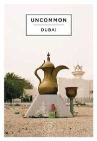 Uncommon Dubai : People, Place, Narrative -- Hardback