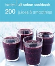 200 Juices & Smoothies : Hamlyn All Colour Cookery (Hamlyn All Colour Cookbook) -- Paperback