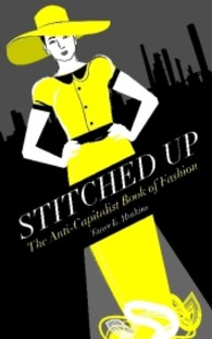 Stitched Up : The Anti-Capitalist Book of Fashion
