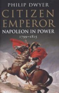 Citizen Emperor : Napoleon in Power 1799-1815 -- Hardback