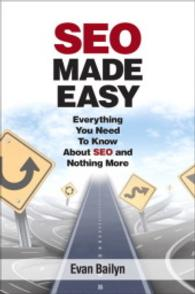 SEO Made Easy : Everything You Need to Know about SEO and Nothing More