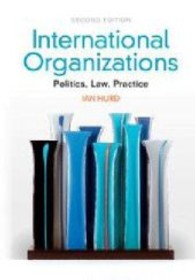 International Organizations : Politics, Law, Practice (2ND)