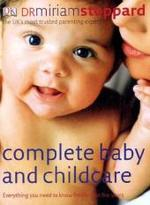 Complete Baby and Childcare : Everything You Need to Know for the First Five Years -- Hardback