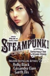 Steampunk! : An Anthology of Fantastically Rich and Strange Stories -- Paperback