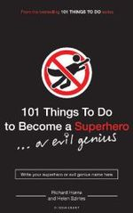 101 Things to Do to Become a Superhero (or Evil Genius) -- Paperback (UK open ma)