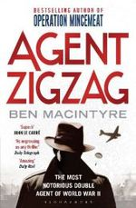 Agent Zigzag : The True Wartime Story of Eddie Chapman: the Most Notorious Double Agent of Worl -- Paperback