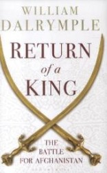 Return of a King : The Battle for Afghanistan -- Hardback