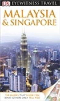 Dk Eyewitness Travel Guide: Malaysia & Singapore -- Paperback (3 Rev ed)