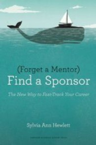 Forget a Mentor, Find a Sponsor : The New Way to Fast-Track Your Career