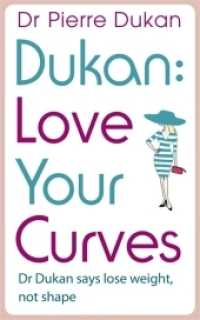 Love Your Curves: Dr. Dukan Says Lose Weight, Not Shape -- Paperback