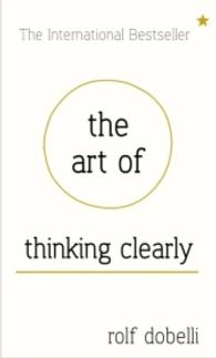 Art of Thinking Clearly: Better Thinking, Better Decisions -- Hardback