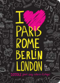 I Love Paris, Rome, Berlin, London : Doodle Your Way Across Europe!