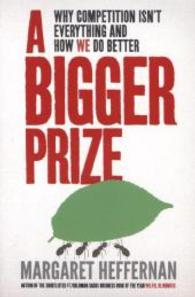 Bigger Prize : Why Competition isn't Everything and How We Do Better -- Paperback