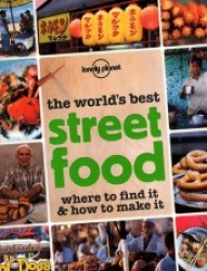 Lonely Planet the World's Best Street Food : Where to Find It & How to Make It (Lonely Planet Street Food)