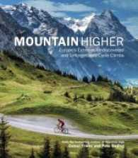 Mountain Higher : Europe's Extreme, Undiscovered and Unforgettable Cycle Climbs -- Hardback