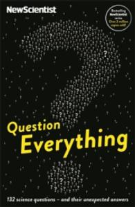 Question Everything : 132 Science Questions - and Their Unexpected Answers (New Scientist) -- Paperback